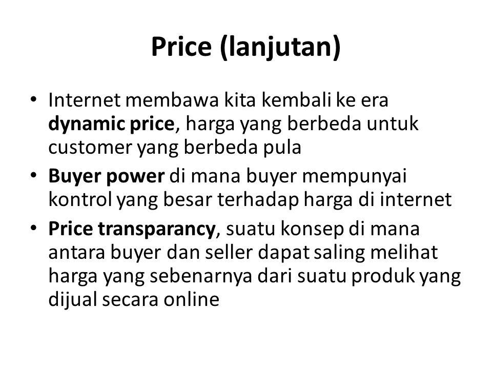 Price (lanjutan) Internet membawa kita kembali ke era dynamic price, harga yang berbeda untuk customer yang berbeda pula.