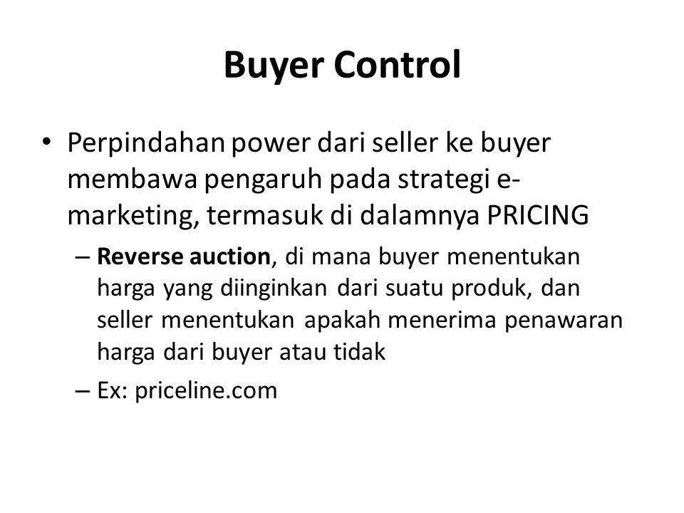 Buyer Control Perpindahan power dari seller ke buyer membawa pengaruh pada strategi e-marketing, termasuk di dalamnya PRICING.
