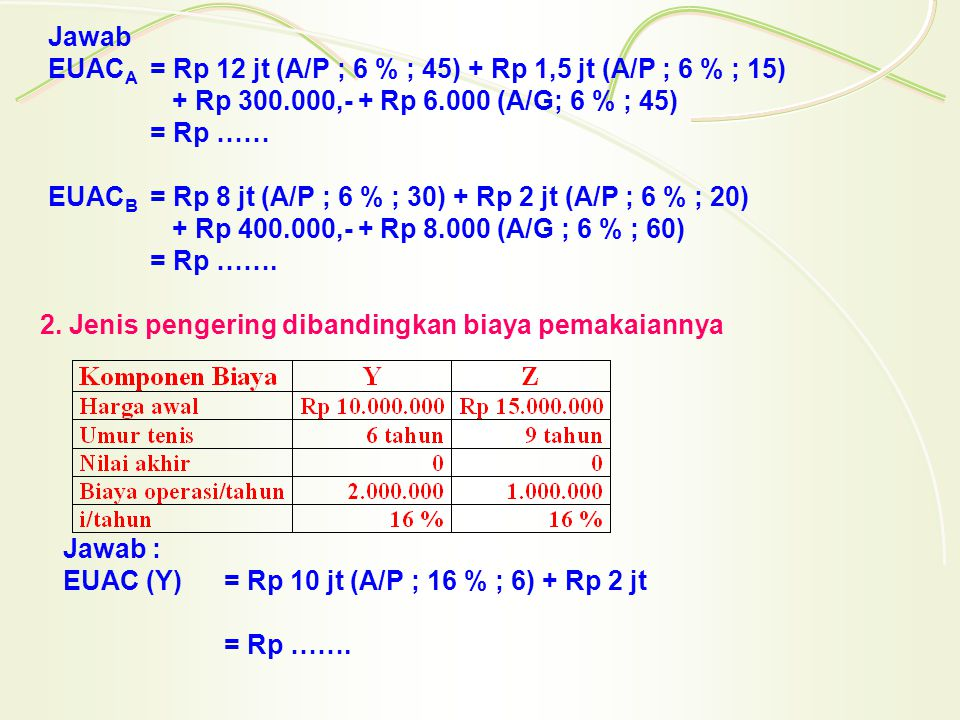 Jawab EUACA. = Rp 12 jt (A/P ; 6 % ; 45) + Rp 1,5 jt (A/P ; 6 % ; 15)