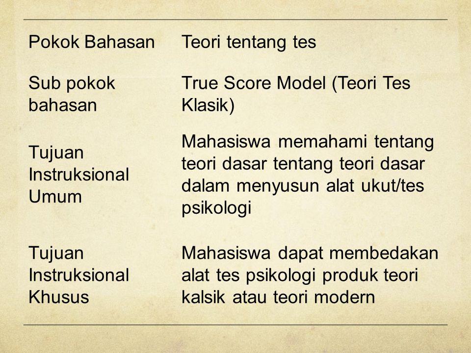 Pokok Bahasan Teori tentang tes. Sub pokok bahasan. True Score Model (Teori Tes Klasik) Tujuan Instruksional Umum.