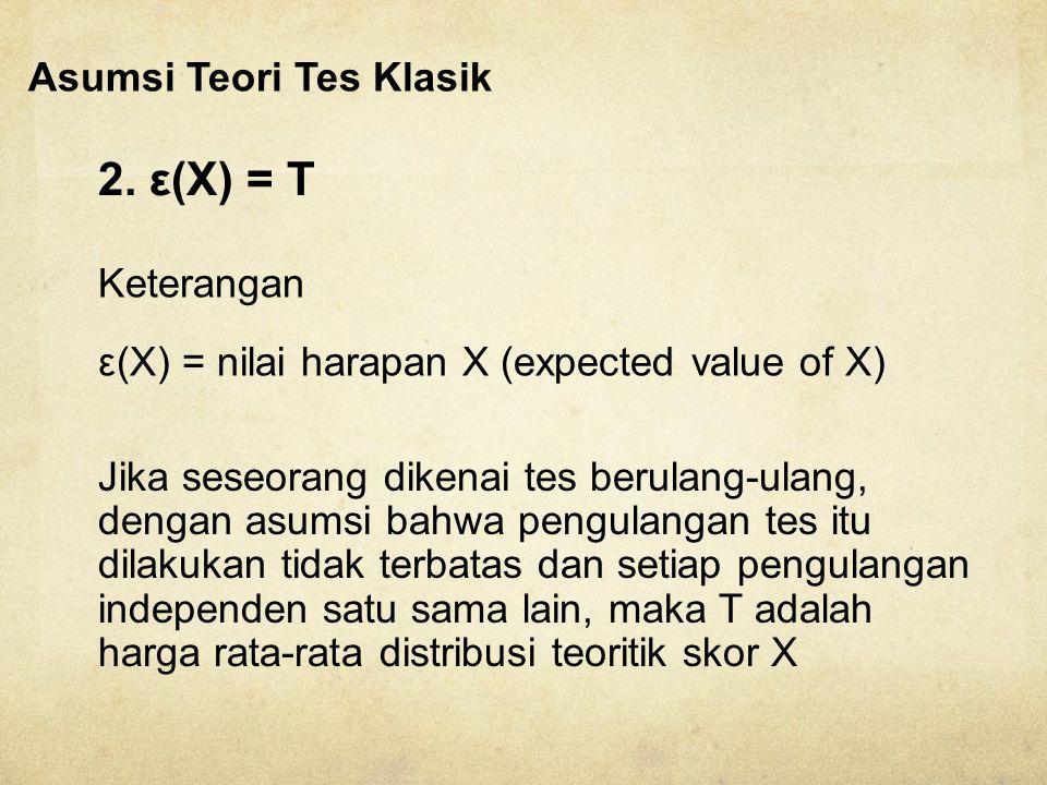 2. ε(X) = T Asumsi Teori Tes Klasik Keterangan