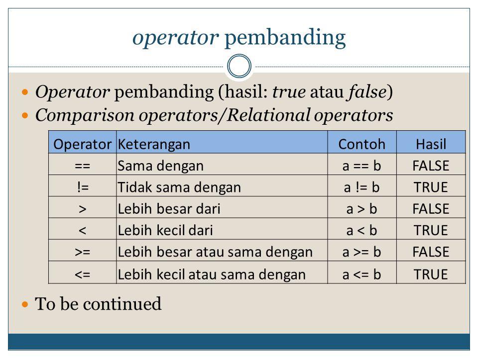 operator pembanding Operator pembanding (hasil: true atau false)