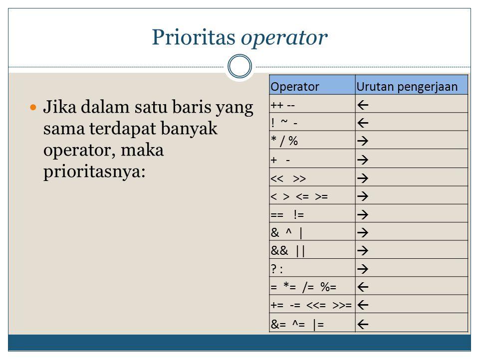Prioritas operator Operator. Urutan pengerjaan. ++ -- ß. ! ~ - * / % à. + - << >> < > <= >=