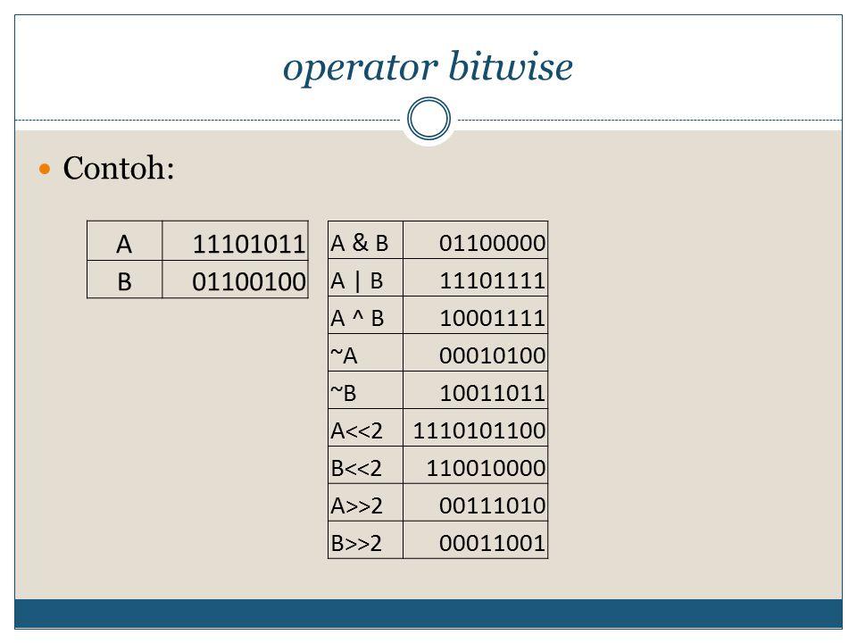 operator bitwise Contoh: A 11101011 B 01100100 A & B 01100000 A | B