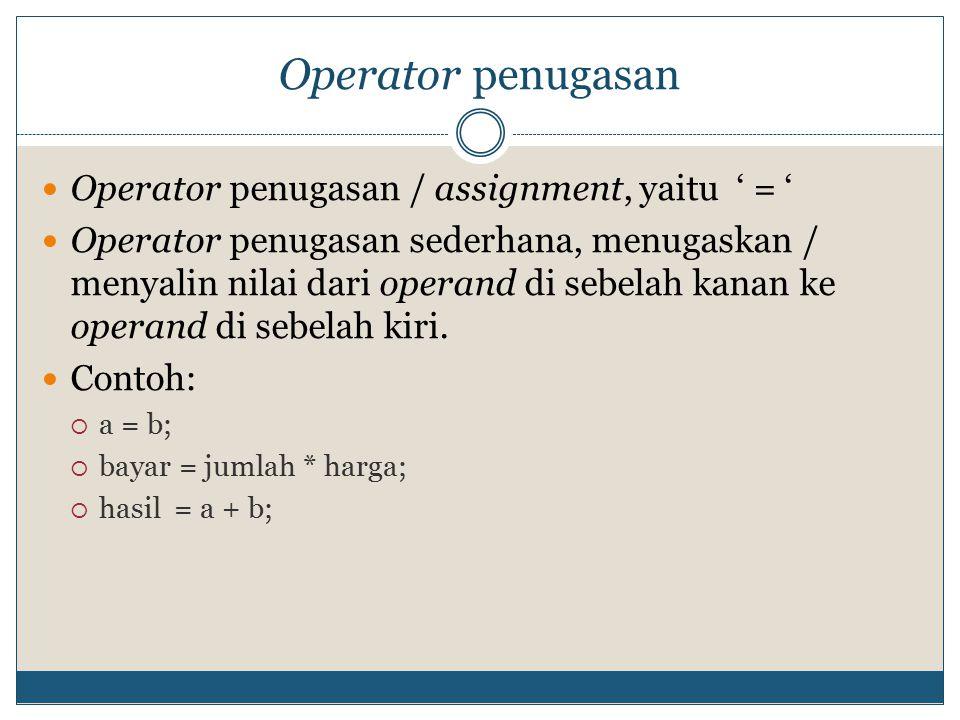 Operator penugasan Operator penugasan / assignment, yaitu ' = '