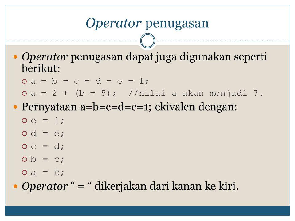 Operator penugasan Operator penugasan dapat juga digunakan seperti berikut: a = b = c = d = e = 1;