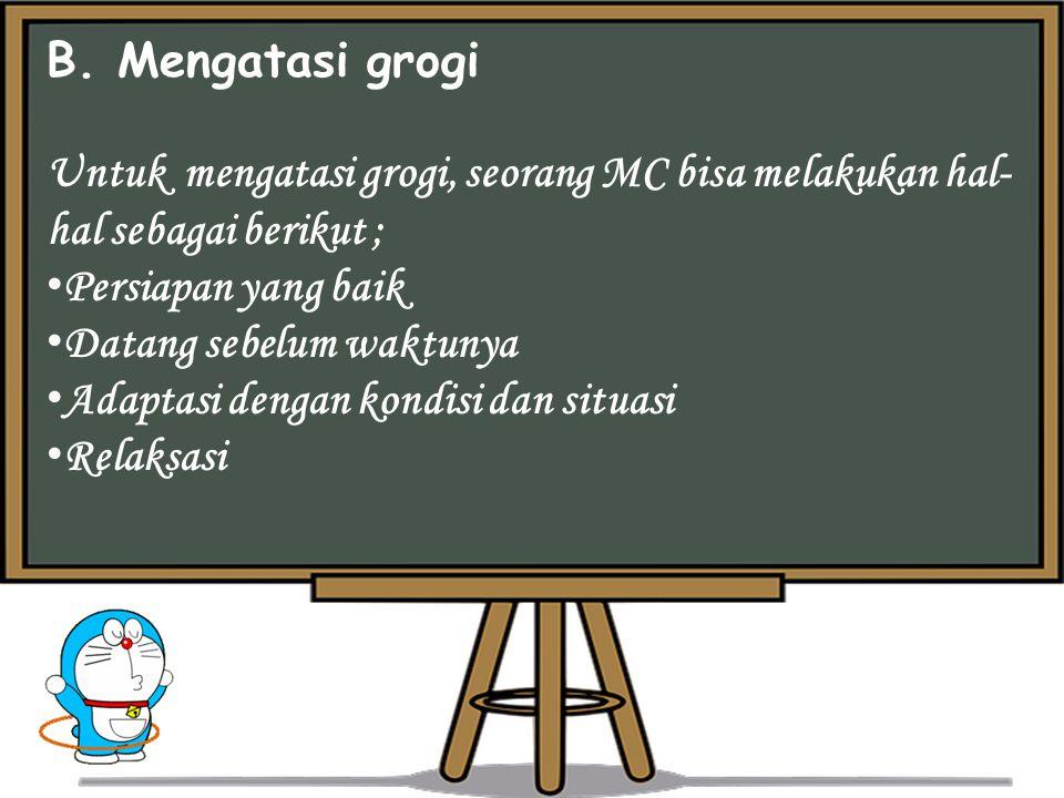 B. Mengatasi grogi Untuk mengatasi grogi, seorang MC bisa melakukan hal-hal sebagai berikut ; Persiapan yang baik.
