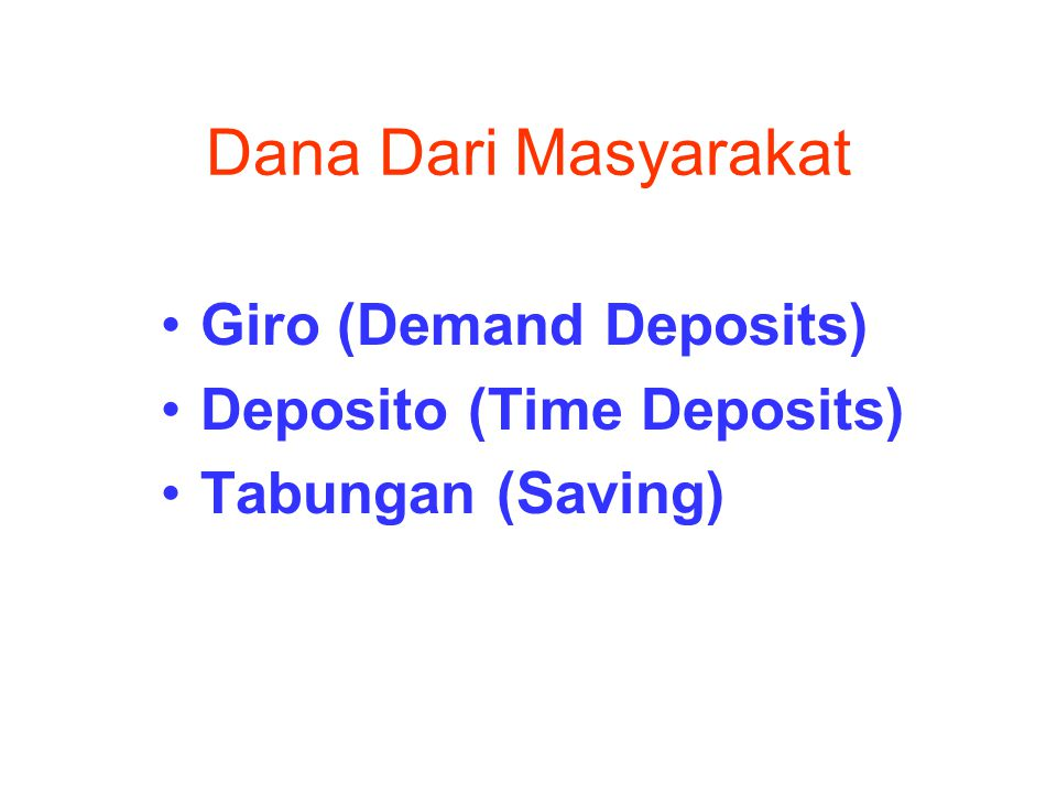 Dana Dari Masyarakat Giro (Demand Deposits) Deposito (Time Deposits)