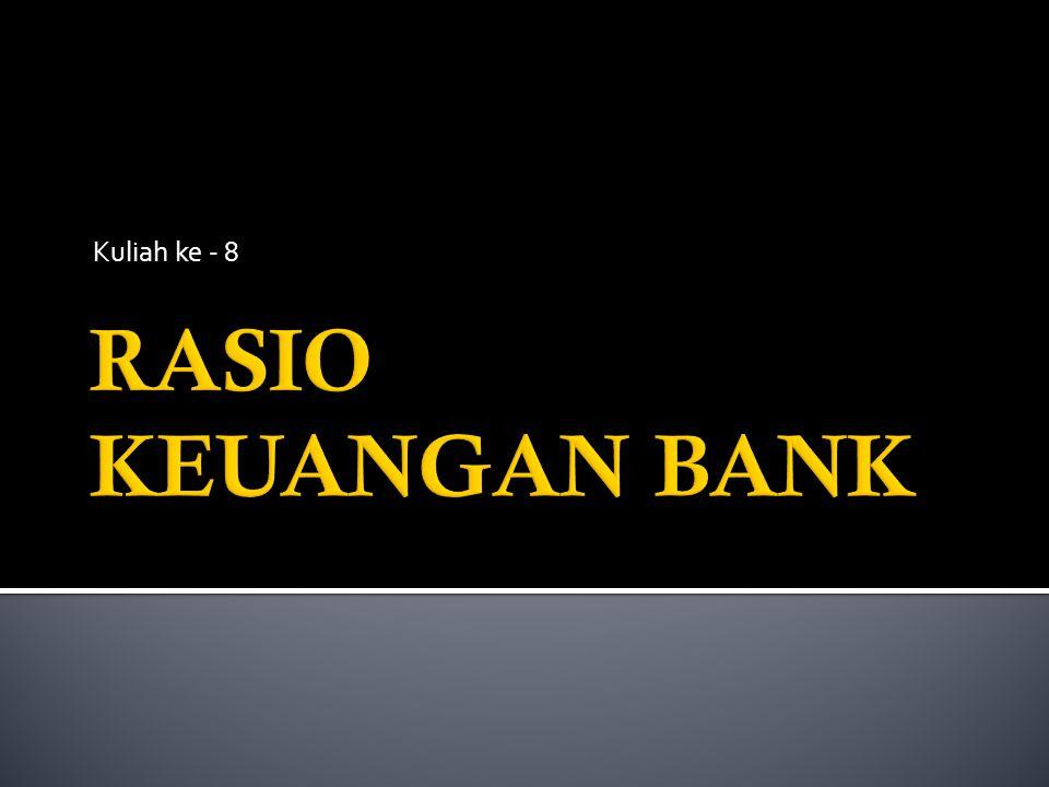 Kuliah ke - 8 RASIO KEUANGAN BANK
