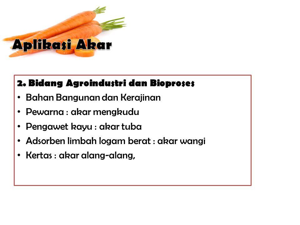 Aplikasi Akar 2. Bidang Agroindustri dan Bioproses
