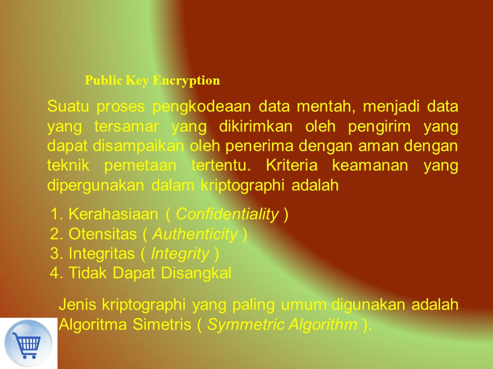 Kerahasiaan ( Confidentiality ) Otensitas ( Authenticity )