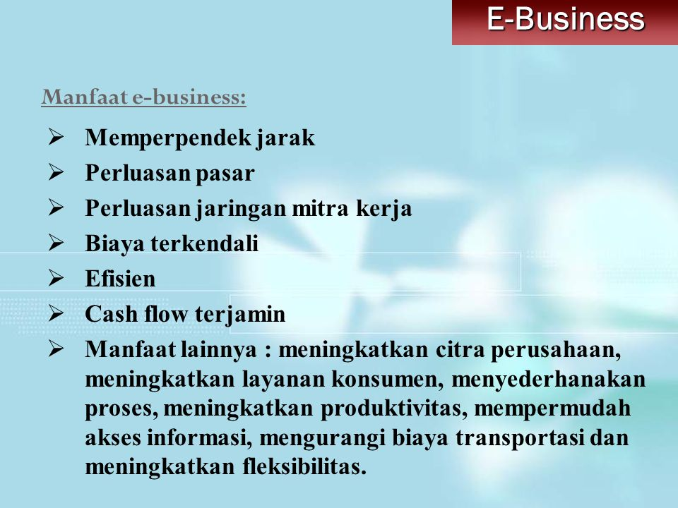 E-Business Manfaat e-business: Memperpendek jarak Perluasan pasar