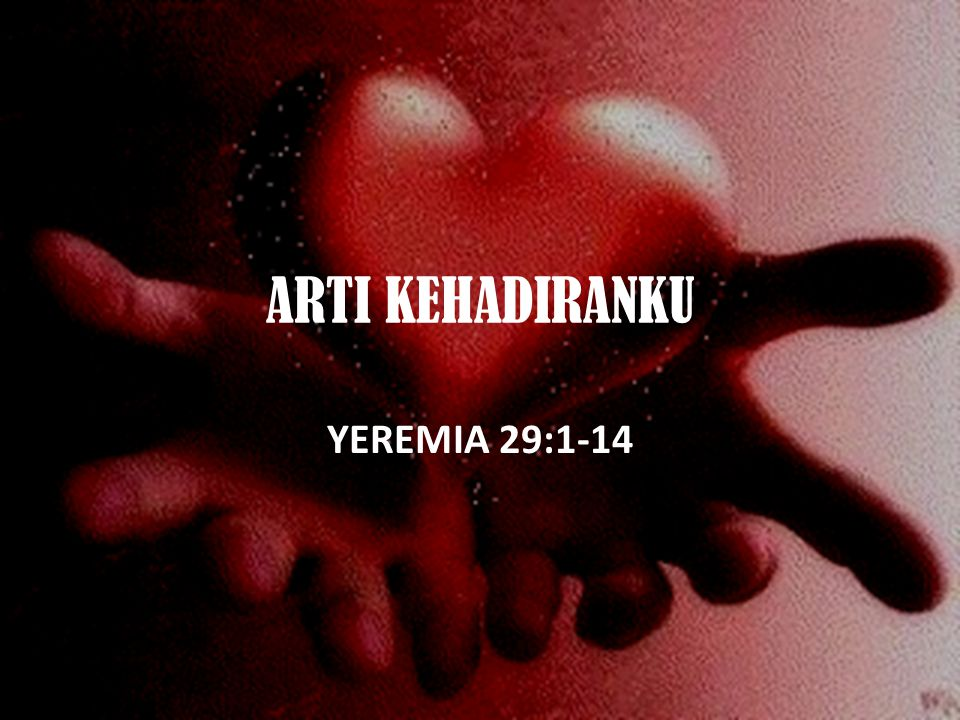 ARTI KEHADIRANKU YEREMIA 29:1-14