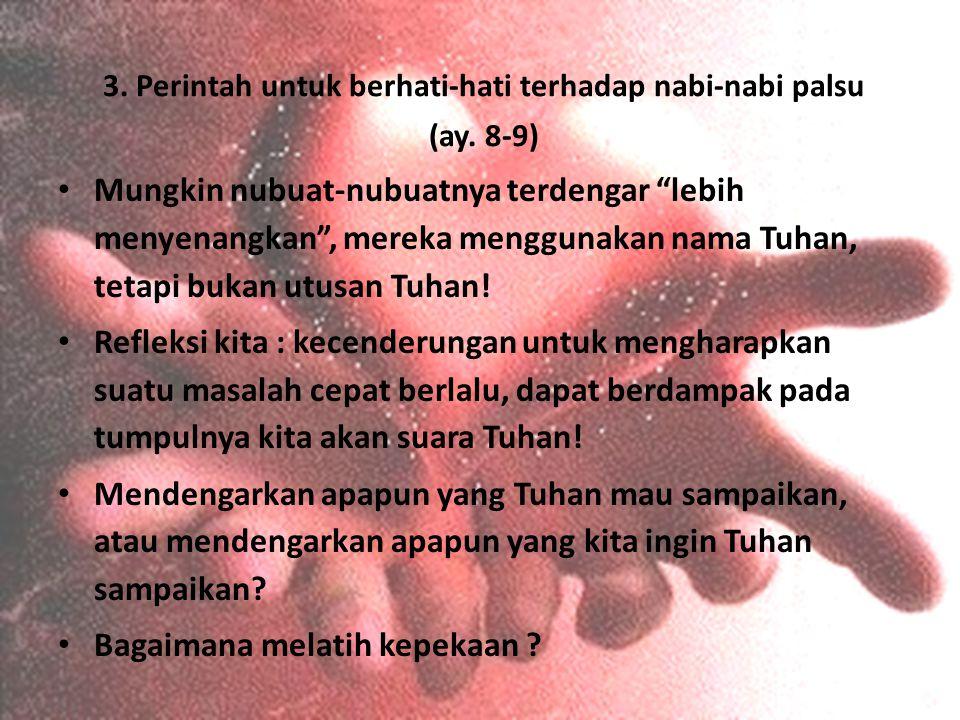 3. Perintah untuk berhati-hati terhadap nabi-nabi palsu (ay. 8-9)
