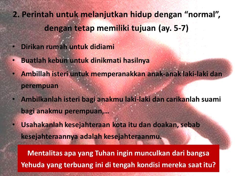 2. Perintah untuk melanjutkan hidup dengan normal , dengan tetap memiliki tujuan (ay. 5-7)