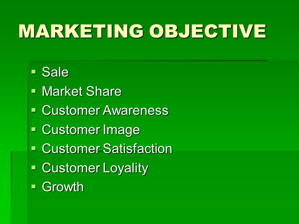 MARKETING OBJECTIVE Sale Market Share Customer Awareness