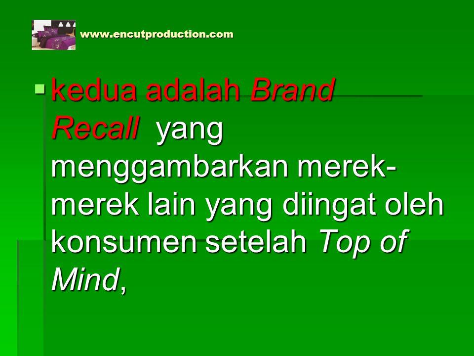 www.encutproduction.com kedua adalah Brand Recall yang menggambarkan merek-merek lain yang diingat oleh konsumen setelah Top of Mind,