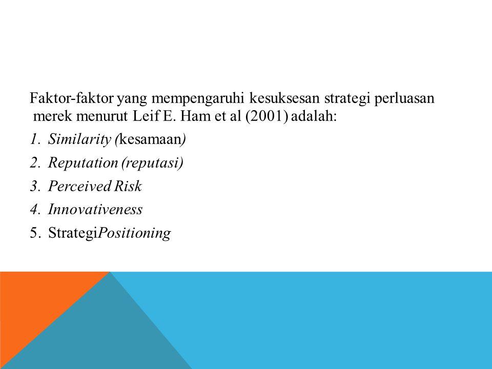 Faktor-faktor yang mempengaruhi kesuksesan strategi perluasan merek menurut Leif E. Ham et al (2001) adalah: