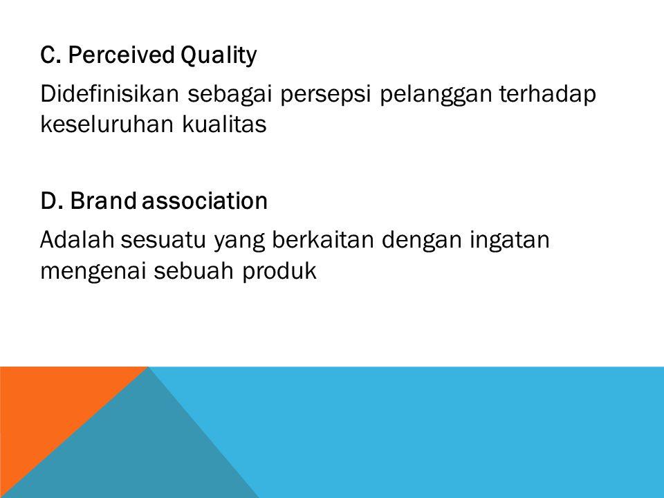 C. Perceived Quality Didefinisikan sebagai persepsi pelanggan terhadap keseluruhan kualitas D.