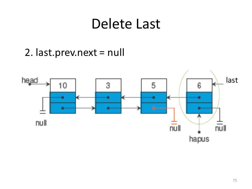 Delete Last 2. last.prev.next = null last