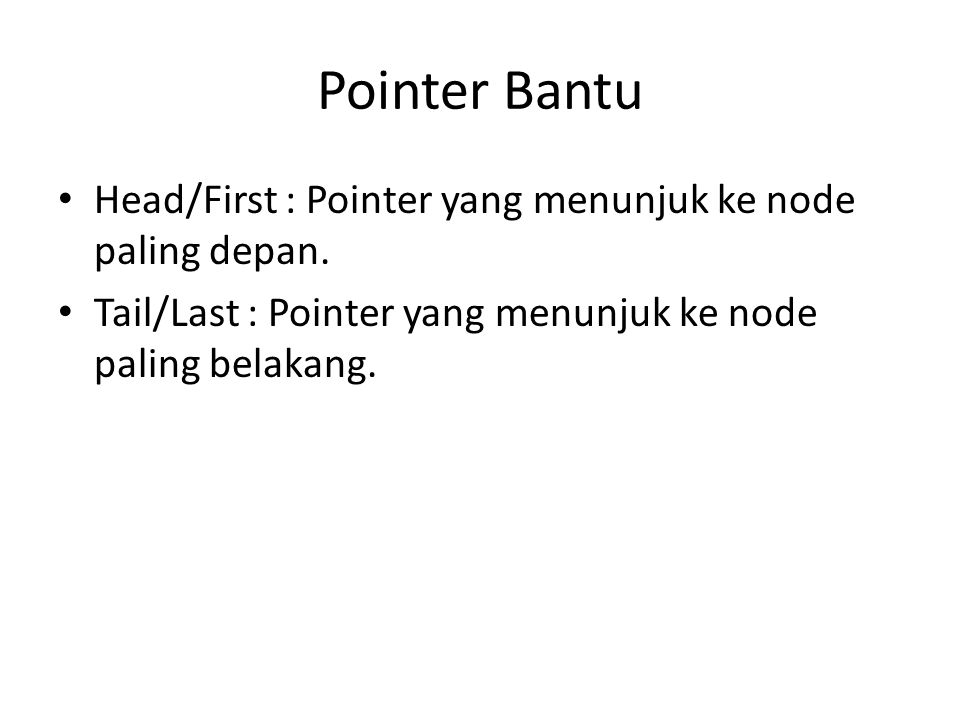 Pointer Bantu Head/First : Pointer yang menunjuk ke node paling depan.