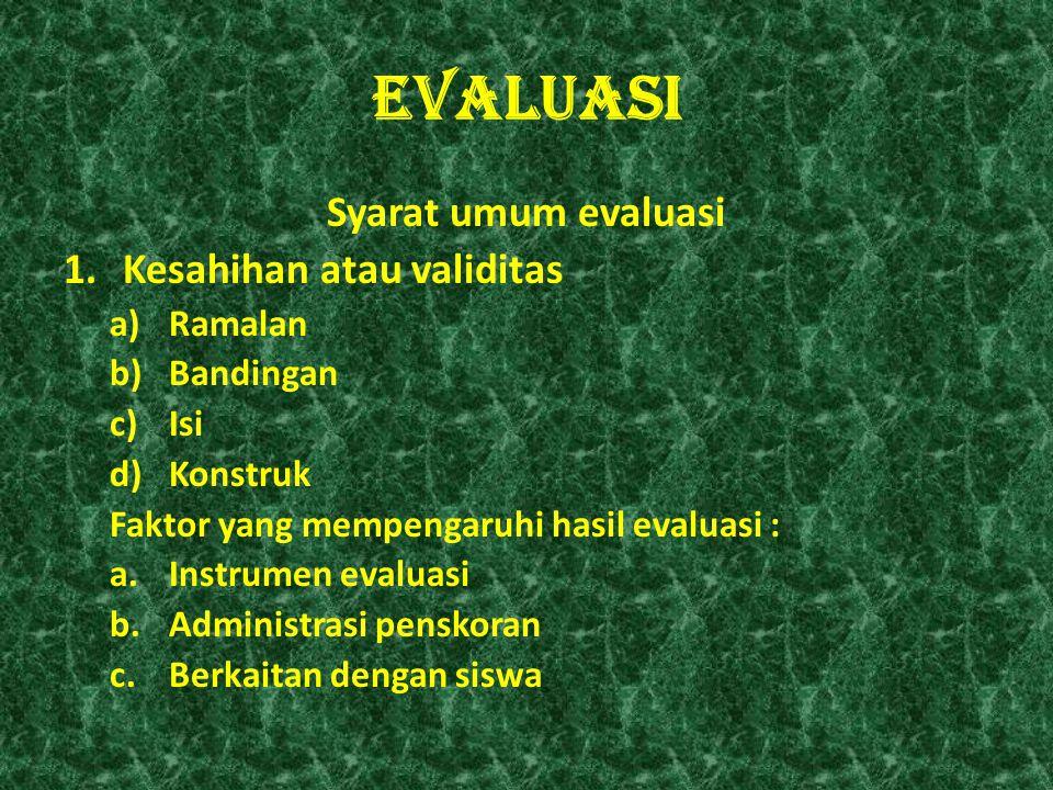 EVALUASI Syarat umum evaluasi Kesahihan atau validitas Ramalan