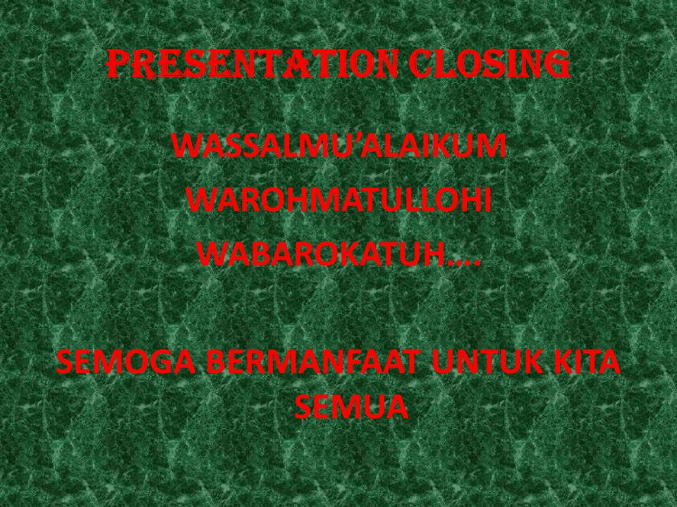 PRESENTATION CLOSING WASSALMU'ALAIKUM WAROHMATULLOHI WABAROKATUH….