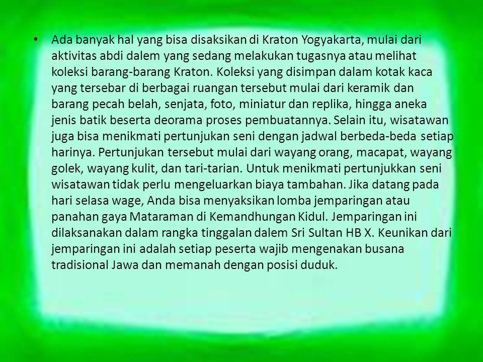 Ada banyak hal yang bisa disaksikan di Kraton Yogyakarta, mulai dari aktivitas abdi dalem yang sedang melakukan tugasnya atau melihat koleksi barang-barang Kraton.