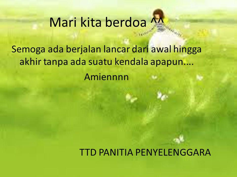 Mari kita berdoa ^^ Semoga ada berjalan lancar dari awal hingga akhir tanpa ada suatu kendala apapun....