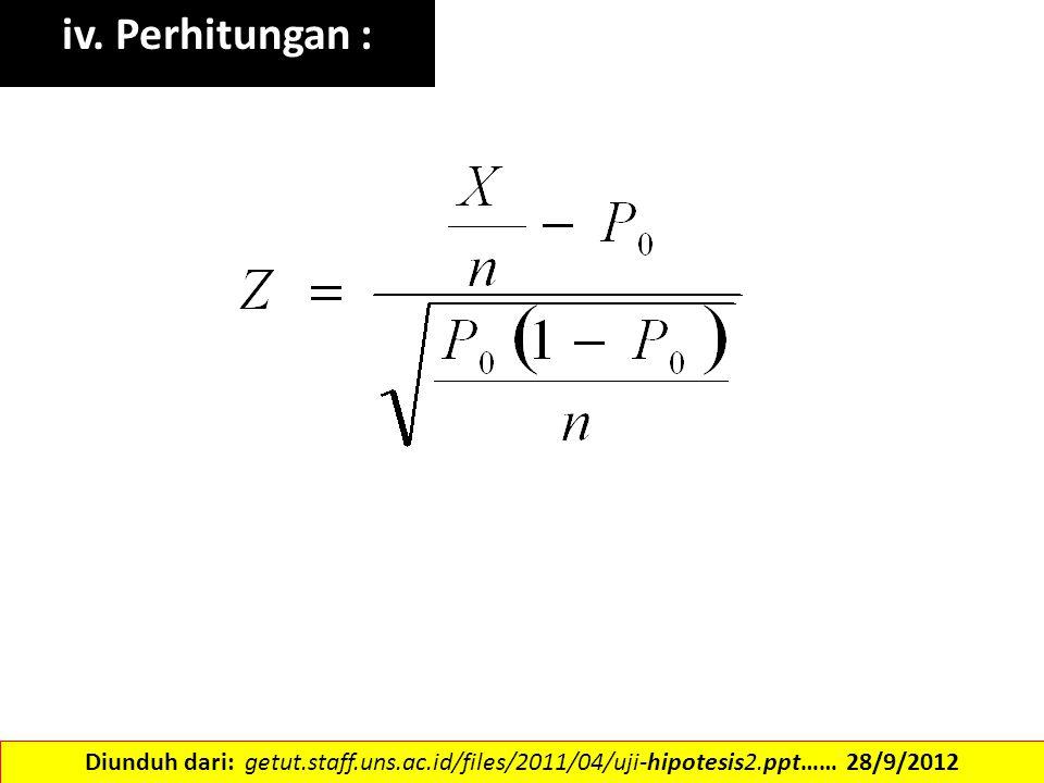 iv. Perhitungan : Diunduh dari: getut.staff.uns.ac.id/files/2011/04/uji-hipotesis2.ppt…… 28/9/2012