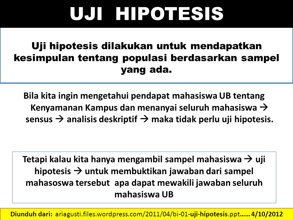 UJI HIPOTESIS Uji hipotesis dilakukan untuk mendapatkan kesimpulan tentang populasi berdasarkan sampel yang ada.