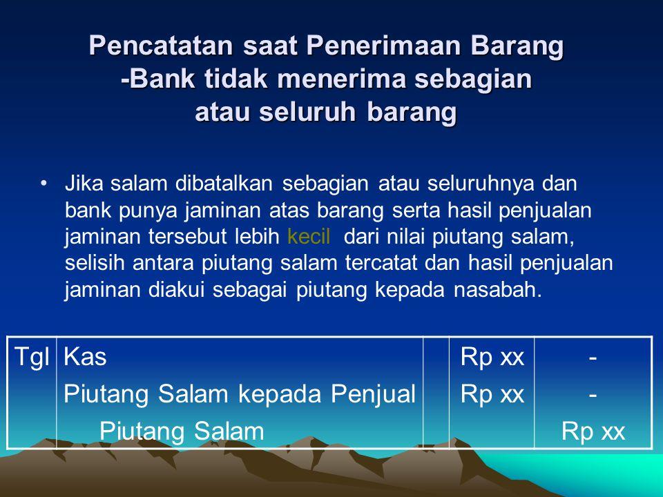 Pencatatan saat Penerimaan Barang -Bank tidak menerima sebagian atau seluruh barang
