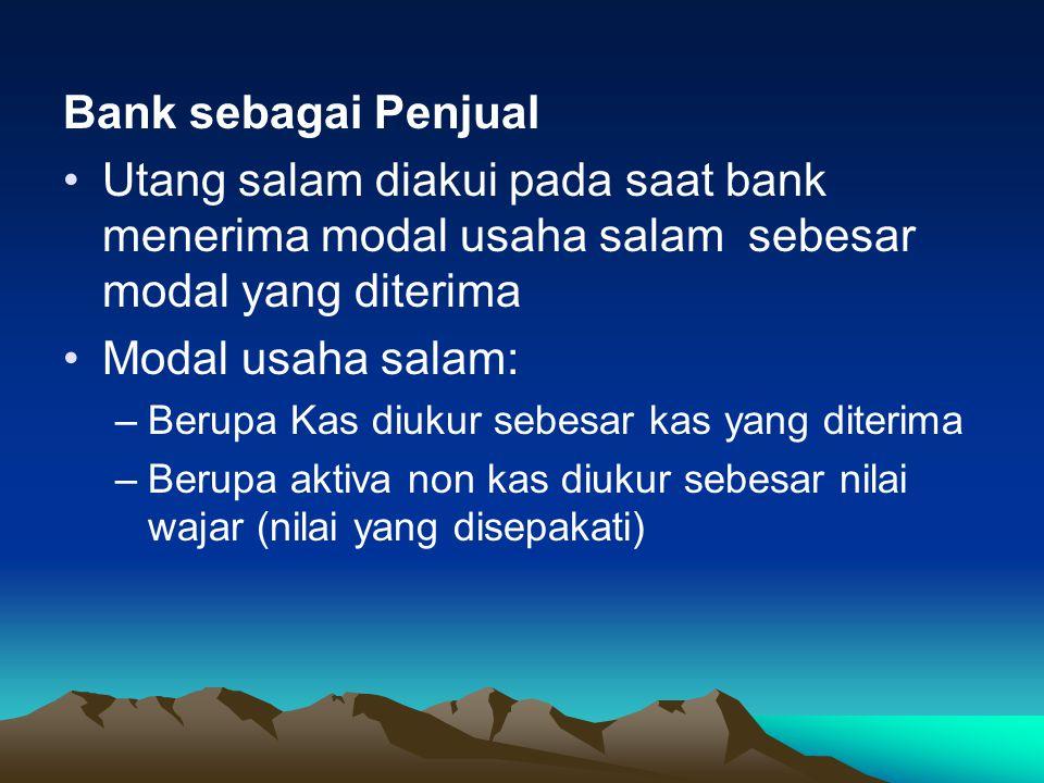 Bank sebagai Penjual Utang salam diakui pada saat bank menerima modal usaha salam sebesar modal yang diterima.