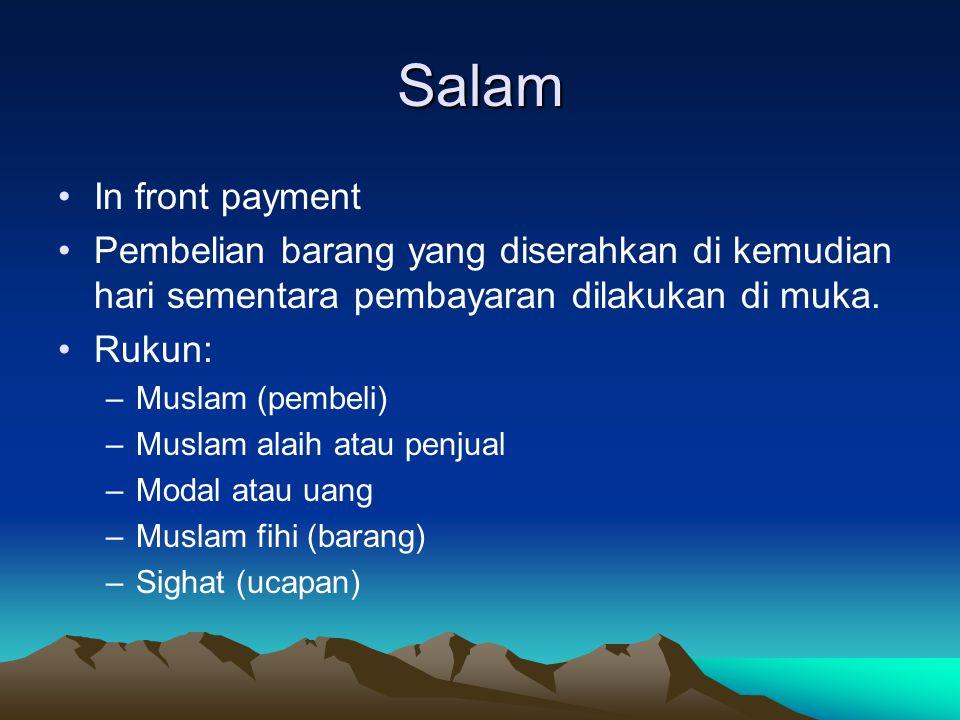 Salam In front payment. Pembelian barang yang diserahkan di kemudian hari sementara pembayaran dilakukan di muka.