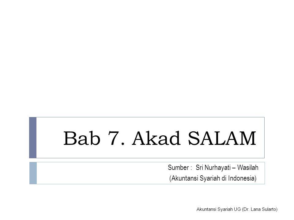 Bab 7. Akad SALAM Sumber : Sri Nurhayati – Wasilah