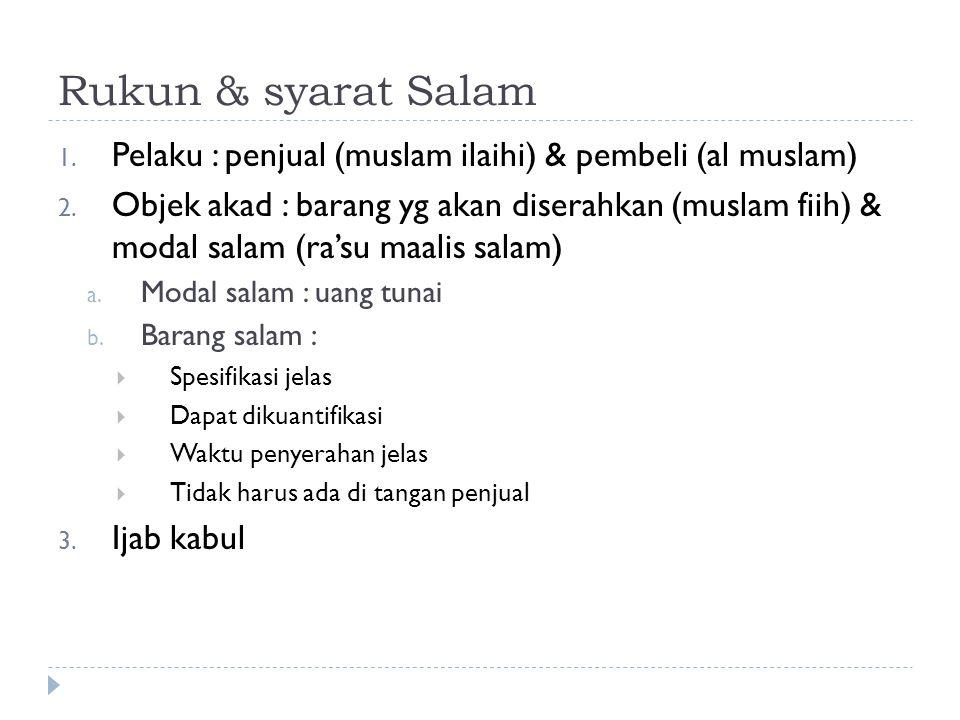 Rukun & syarat Salam Pelaku : penjual (muslam ilaihi) & pembeli (al muslam)