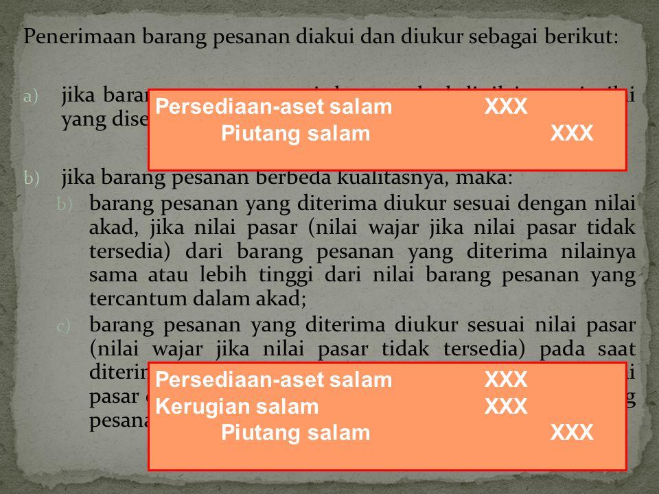 Penerimaan barang pesanan diakui dan diukur sebagai berikut: