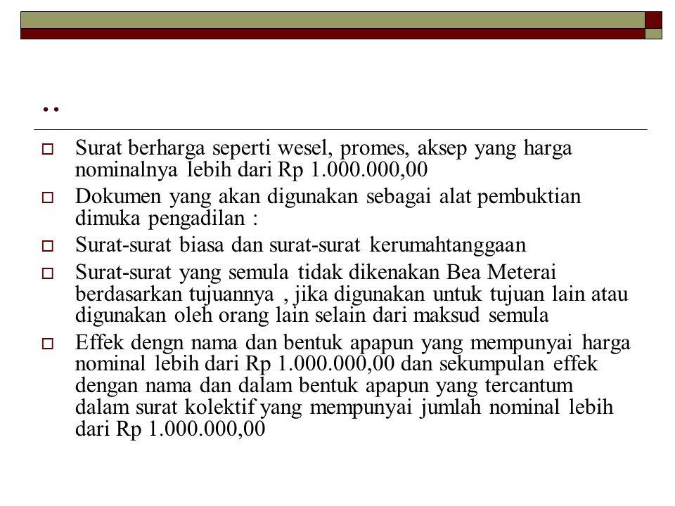 .. Surat berharga seperti wesel, promes, aksep yang harga nominalnya lebih dari Rp 1.000.000,00.