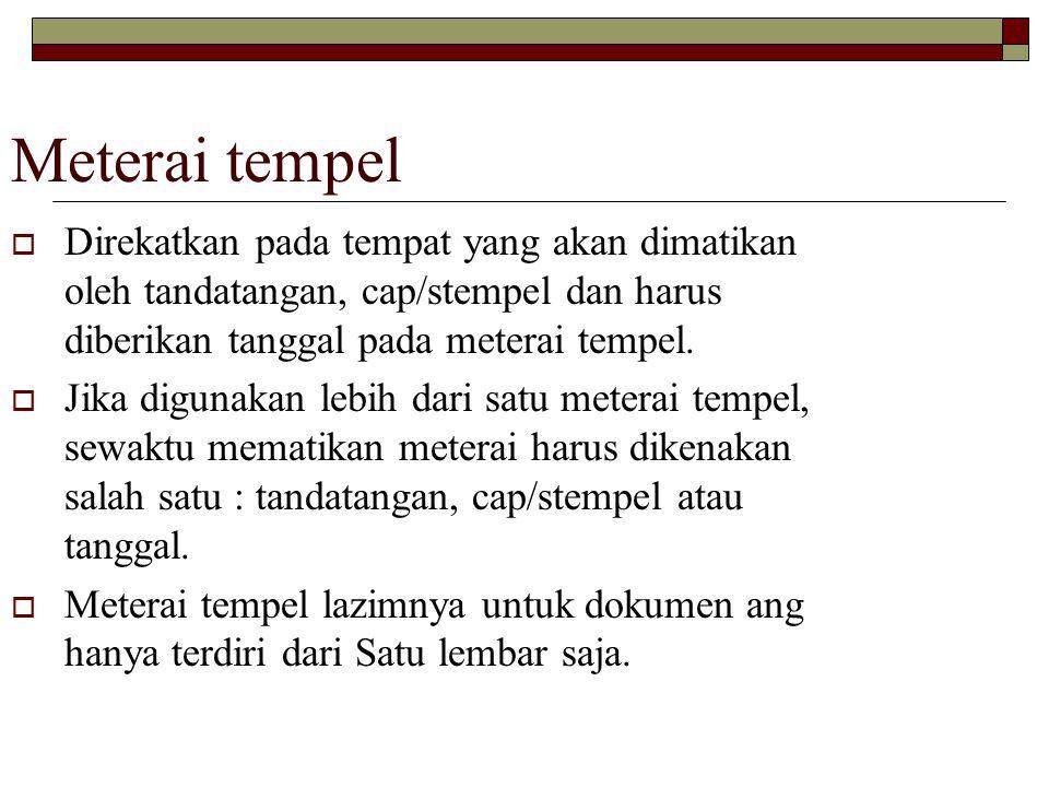 Meterai tempel Direkatkan pada tempat yang akan dimatikan oleh tandatangan, cap/stempel dan harus diberikan tanggal pada meterai tempel.