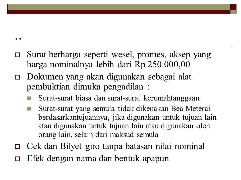 .. Surat berharga seperti wesel, promes, aksep yang harga nominalnya lebih dari Rp 250.000,00.