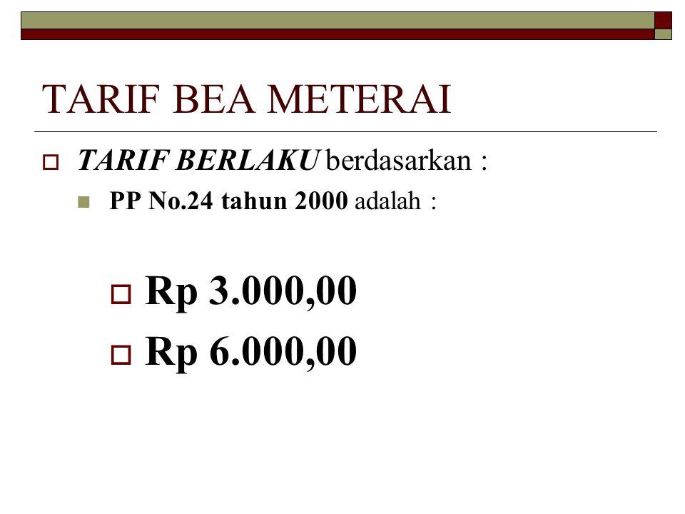 TARIF BEA METERAI Rp 3.000,00 Rp 6.000,00 TARIF BERLAKU berdasarkan :