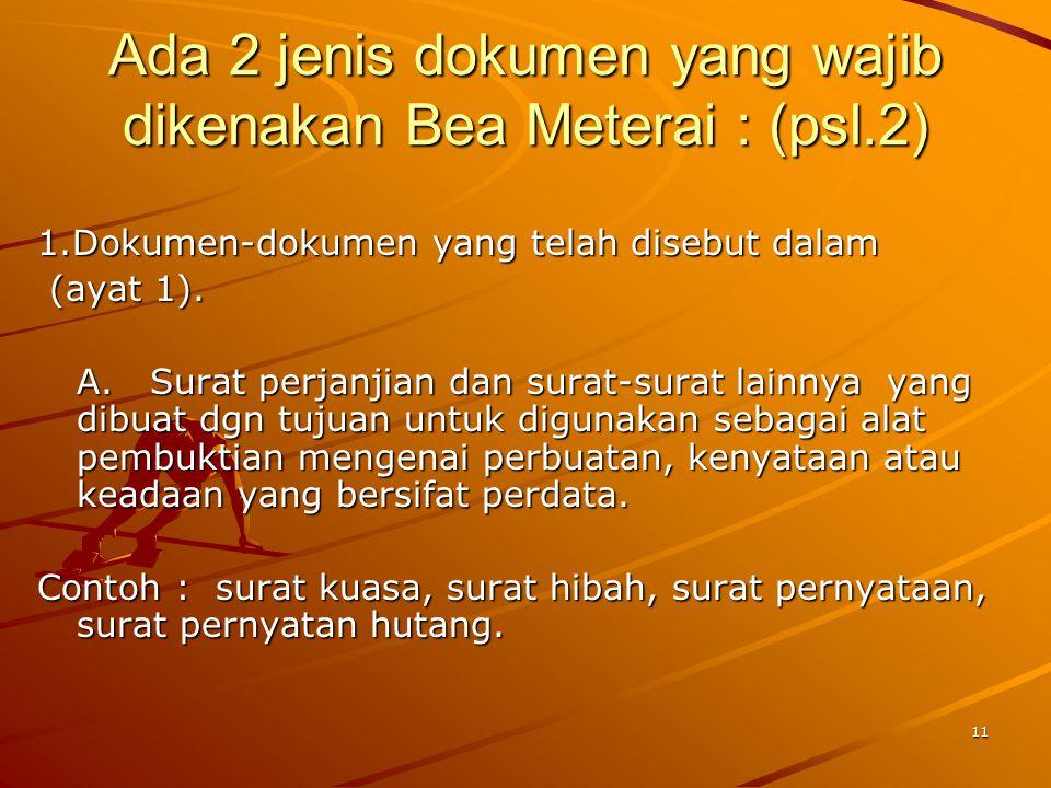 Ada 2 jenis dokumen yang wajib dikenakan Bea Meterai : (psl.2)