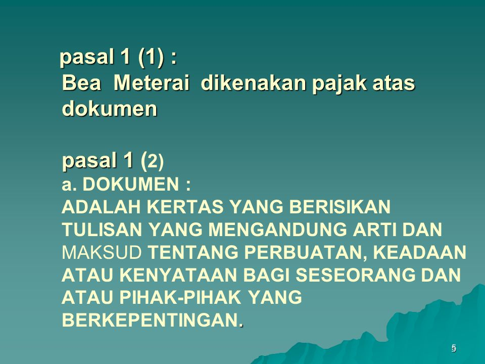 pasal 1 (1) : Bea Meterai dikenakan pajak atas dokumen pasal 1 (2) a