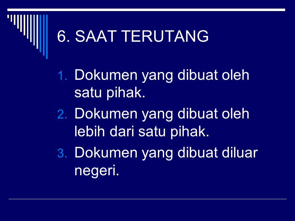 6. SAAT TERUTANG Dokumen yang dibuat oleh satu pihak.