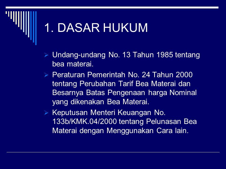 1. DASAR HUKUM Undang-undang No. 13 Tahun 1985 tentang bea materai.