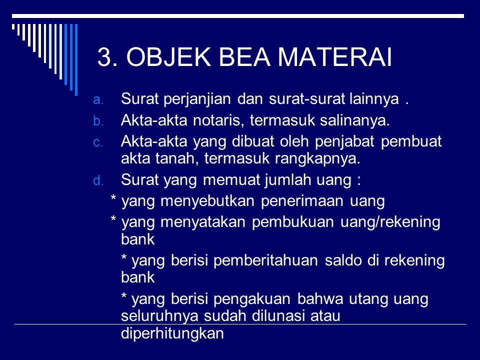 3. OBJEK BEA MATERAI Surat perjanjian dan surat-surat lainnya .