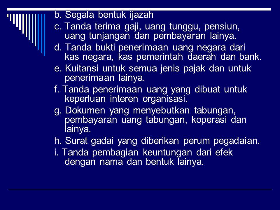 b. Segala bentuk ijazah c. Tanda terima gaji, uang tunggu, pensiun, uang tunjangan dan pembayaran lainya.