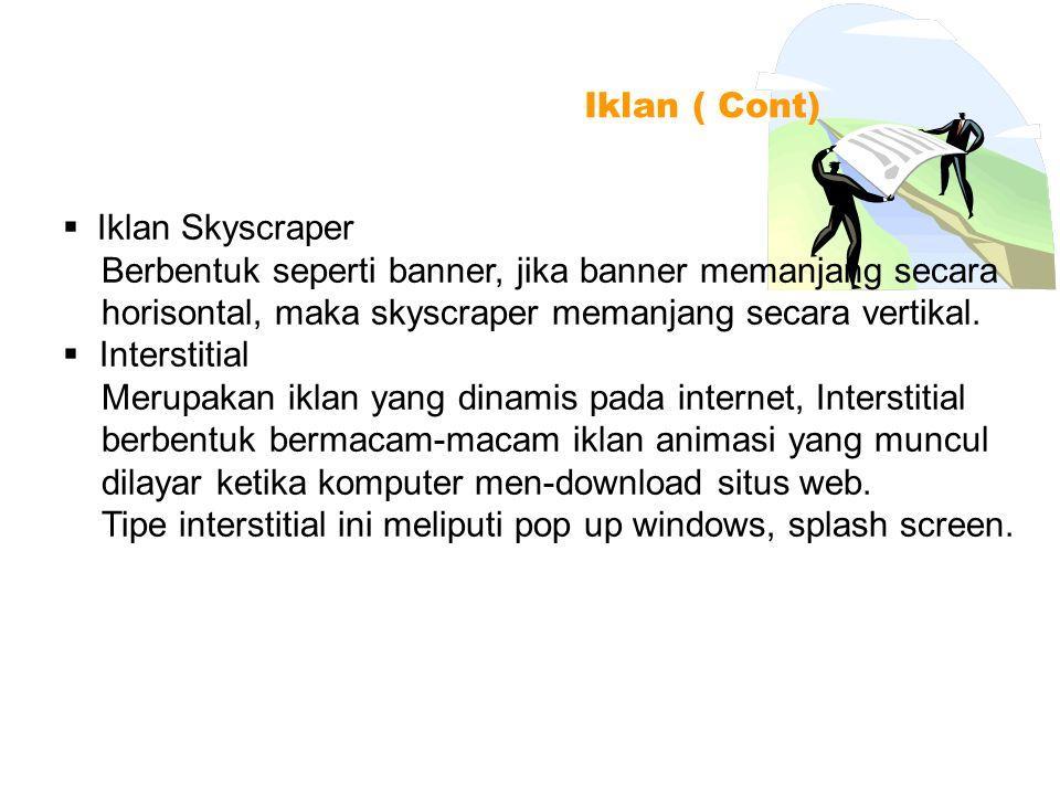 Iklan ( Cont) Iklan Skyscraper. Berbentuk seperti banner, jika banner memanjang secara. horisontal, maka skyscraper memanjang secara vertikal.