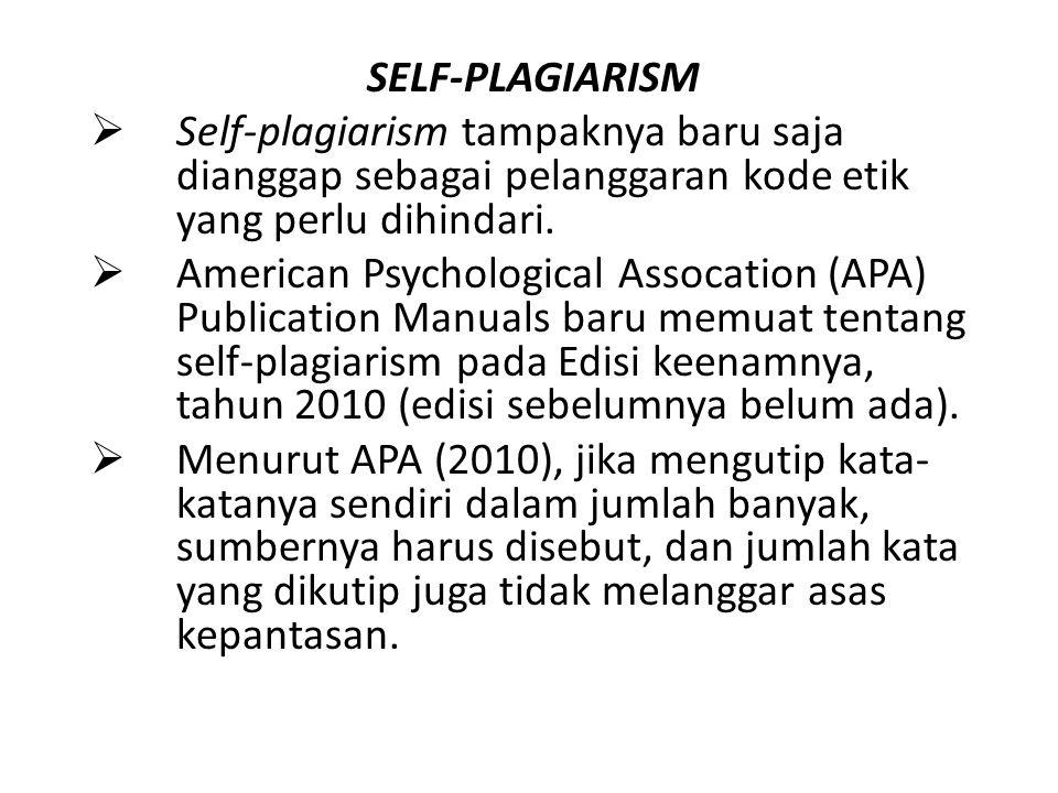 SELF-PLAGIARISM Self-plagiarism tampaknya baru saja dianggap sebagai pelanggaran kode etik yang perlu dihindari.