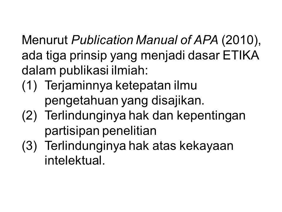Menurut Publication Manual of APA (2010), ada tiga prinsip yang menjadi dasar ETIKA dalam publikasi ilmiah: